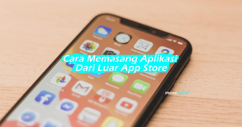 Cara Memasang Aplikasi Dari Luar App Store